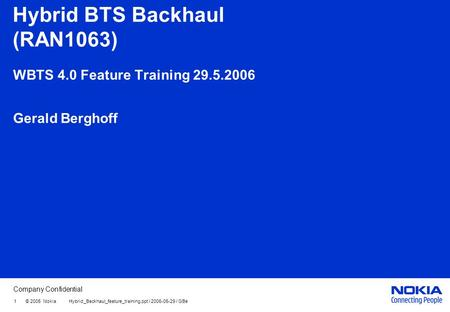 Company Confidential 1 © 2005 Nokia Hybrid Backhaul feature training.ppt / / GBe Hybrid BTS Backhaul (RAN1063) WBTS 4.0 Feature Training