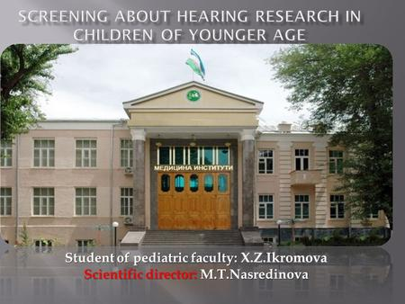 Student of pediatric faculty: Student of pediatric faculty: X.Z.Ikromova Scientific director: M.T.Nasredinova.
