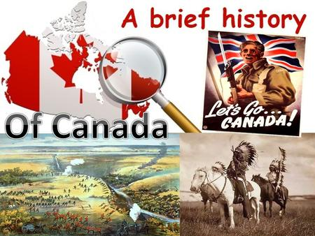 It is believed that the Indians and Inuits are the only true native Canadians. They had been living in the land that is now Canada for over years.