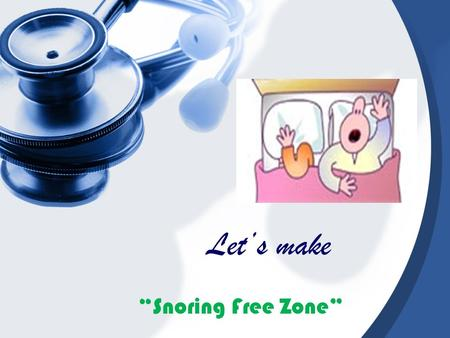 Lets make Snoring Free Zone. ZZZZZZZZZZZZZZZZZZZZZ Snoring is the act of breathing with a grunting or snorting sound while asleep Snoring is involuntary,