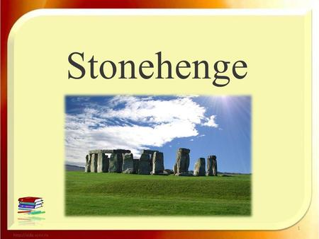 Stonehenge The Stonehenge- The Stonehenge- stone circle are in England. People transported the first stones to this place about 5000 years ago. We don`t.