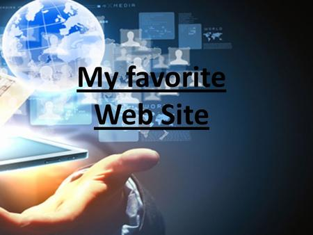 My favorite Web Site. Now there are a lot of sites on the Internet that give an opportunity to get a lot of new and interesting information.