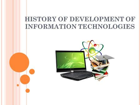 HISTORY OF DEVELOPMENT OF INFORMATION TECHNOLOGIES.