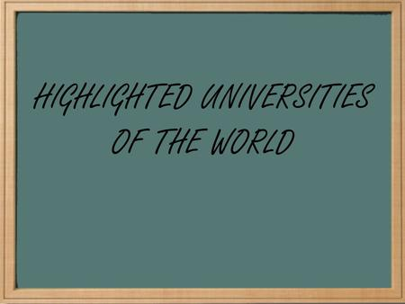HIGHLIGHTED UNIVERSITIES OF THE WORLD. TOP PLACE COLUMBIA UNIVERSITY 9 PLACE UNIVERSITY OF CHICAGO.