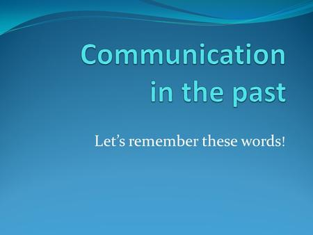 Lets remember these words !. A pigeon At first, people used to send messages to each other. pigeons.
