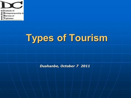 Types of Tourism Types of Tourism Dushanbe, October