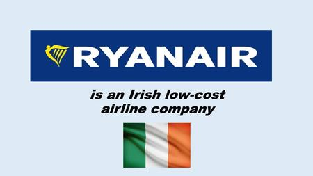 Is an Irish low-cost airline company. 1. History of creation 2. Expansion to Dublin 3. The first Boeing 4. Reorganization 5. The seizure of Europe 6.