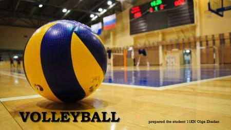 VOLLEYBALL prepared the student 11KN Olga Zhadan.