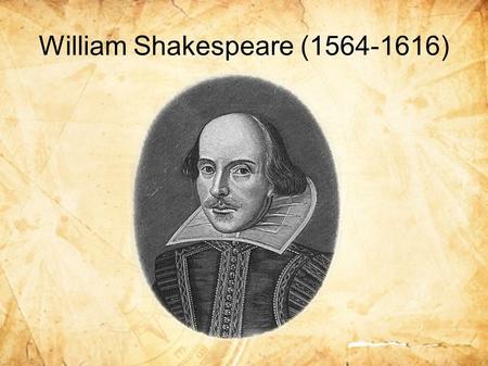 William Shakespeare ( ). William Shakespeare is one of the greatest and most famous writers in the world. He was born in 1564 in Stratford-on-