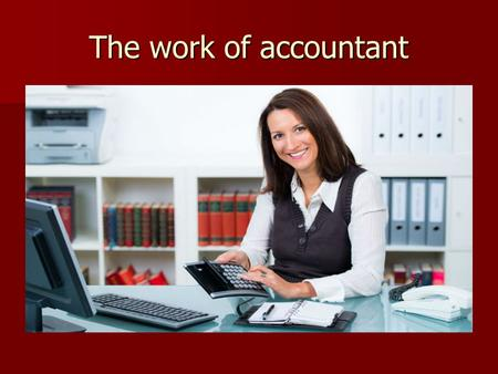 The work of accountant. An accountant is one of the main players in any business that he or she works for, whether it is a large corporation or a small.