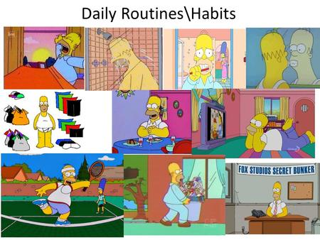 Daily Routines\Habits. Present Simple… -For the repeated or regular action in the present. I always go to work by car. - For universal truth. Sun rises.