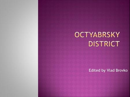 Edited by Vlad Brovko. Oktyabrsky district one of the districts of Krasnoyarsk located on the left coast of Yenisei. Around 174 streets with a total length.