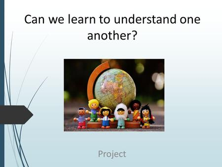 Can we learn to understand one another? Project. What is a conflict? Perception of mutual interference A process that begins when goals of one party are.