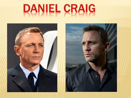 Daniel Craig was born in the 2 of March in 1968 in Chester, England. Father Timothy John Craig, mother is an art teacher Carol Olivia Williams. When Daniel.