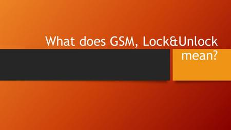 What does GSM, Lock&Unlock mean?. The term GSM means - Global System for Mobile Communications. It is the most popular standard for mobile phones in the.