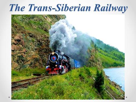 The Trans-Siberian Railway. The longest railway in the world is The Trans-Siberian Railway. Its short name is the Trans-Sib. It was called The Great Siberian.
