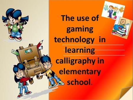 The use of gaming technology in learning calligraphy in elementary school.