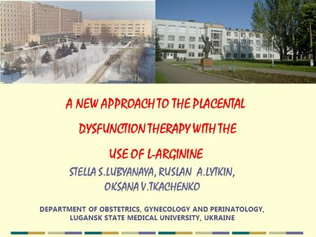 STELLA S.LUBYANAYA, RUSLAN A.LYTKIN, OKSANA V.TKACHENKO DEPARTMENT OF OBSTETRICS, GYNECOLOGY AND PERINATOLOGY, LUGANSK STATE MEDICAL UNIVERSITY, UKRAINE.
