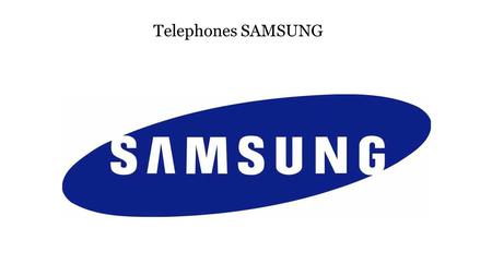 Telephones SAMSUNG. History of the company SAMSUNG Samsung Group is a South Korean group of companies, one of the largest chaebols, founded in In.