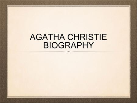 AGATHA CHRISTIE BIOGRAPHY. AGATHA CHRISTIE 15 September 1890.