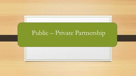 Public – Private Partnership. Competence of the authorized state body for the state property management in the field of public-private partnership The.