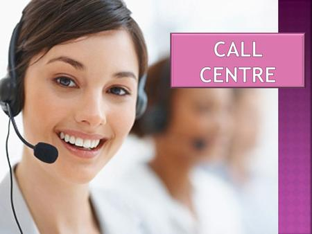 What is it Call Centre? Who mostly need contact centers ? Advantages of contact centers Lack of contact centers Сonclusion.