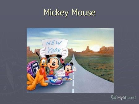 Mickey Mouse. His name is Mickey, Mickey Mouse Mickey Mouse is a comic animal cartoon character. His fathers name is Walt Disney. Mickey Mouse was created.
