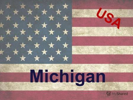 USA Michigan. State is situated in the Midwestern of the US. Date of formation of Michigan - January 26, 1837 Michigan USA on the map.