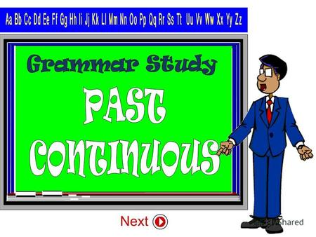 The Past continuous describes an action or event in a time before now, which began in the past and was still going on at the time of speaking.