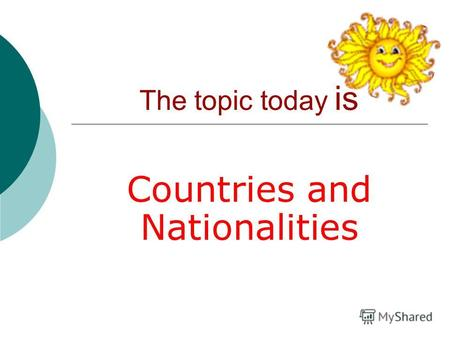 The topic today is Countries and Nationalities. Our problem – How do people live in Mari El?