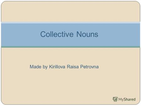 Collective Nouns Made by Kirillova Raisa Petrovna.