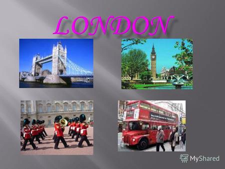 London is the capital of Great Britain, its political, economic and commercial centre. It is one of the largest cities in world and the largest city in.