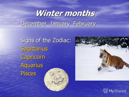 Winter months December January February Signs of the Zodiac: SagittariusCapricornAquariusPisces.