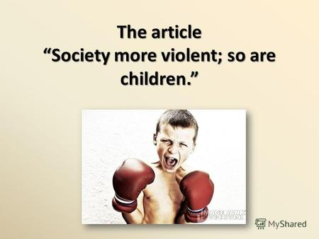 The article Society more violent; so are children.