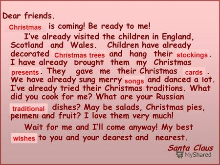 Dear friends. … is coming! Be ready to me! Ive already visited the children in England, Scotland and Wales. Children have already decorated … and hang.