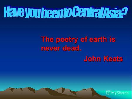 The poetry of earth is never dead. John Keats John Keats.
