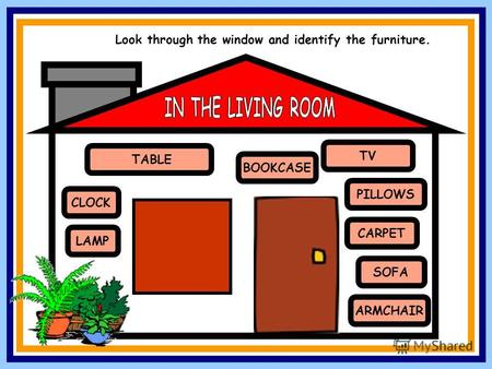 SOFA TV ARMCHAIR CARPET PILLOWS BOOKCASE TABLE LAMP CLOCK Look through the window and identify the furniture.