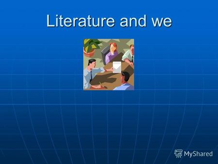 Literature and we. Question What does our Literary life consist of? Reading is to the mind what exercise is to the body Richard Steele Richard Steele.