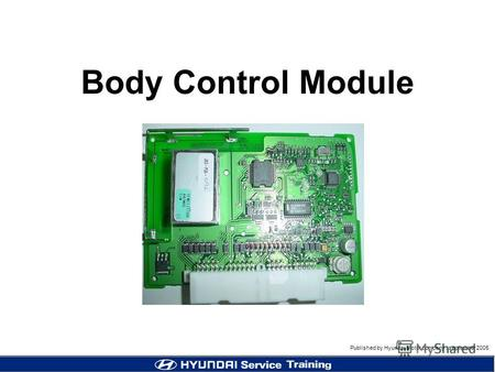 Published by Hyundai Motor company, september 2005 Body Control Module.