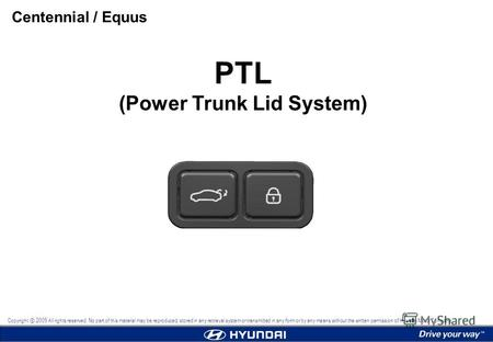 PTL (Power Trunk Lid System) Centennial / Equus Copyright 2009 All rights reserved. No part of this material may be reproduced, stored in any retrieval.