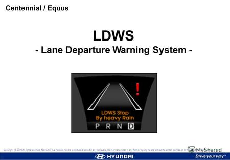 LDWS - Lane Departure Warning System - Centennial / Equus Copyright 2009 All rights reserved. No part of this material may be reproduced, stored in any.