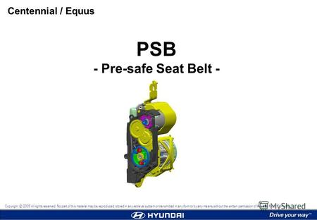 PSB - Pre-safe Seat Belt - Centennial / Equus Copyright 2009 All rights reserved. No part of this material may be reproduced, stored in any retrieval system.