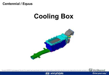 Cooling Box Centennial / Equus Copyright 2009 All rights reserved. No part of this material may be reproduced, stored in any retrieval system or transmitted.