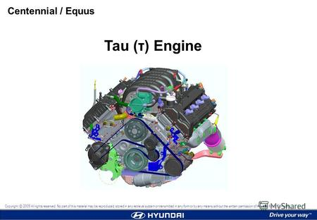 Tau (τ) Engine Centennial / Equus Copyright 2009 All rights reserved. No part of this material may be reproduced, stored in any retrieval system or transmitted.