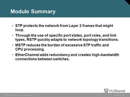 © 2006 Cisco Systems, Inc. All rights reserved.BCMSN v3.03-1 Module Summary STP protects the network from Layer 2 frames that might loop. Through the use.