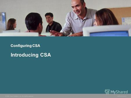 © 2006 Cisco Systems, Inc. All rights reserved. HIPS v3.01-1 Configuring CSA Introducing CSA.