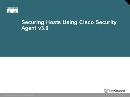 © 2006 Cisco Systems, Inc. All rights reserved. HIPS v3.01 © 2006 Cisco Systems, Inc. All rights reserved. Securing Hosts Using Cisco Security Agent v3.0.