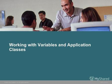 © 2006 Cisco Systems, Inc. All rights reserved. HIPS v3.03-1 Working with Variables and Application Classes.