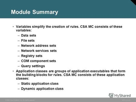 © 2006 Cisco Systems, Inc. All rights reserved. HIPS v3.03-1 Module Summary Variables simplify the creation of rules. CSA MC consists of these variables: