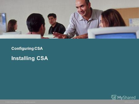 © 2005 Cisco Systems, Inc. All rights reserved. HIPS v3.01-1 Configuring CSA Installing CSA.